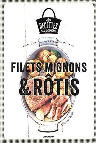 Les bonnes recettes de filets mignon et rôtis - Mélanie Martin et Julie Mechali