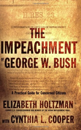 The Impeachment of George W. Bush: A Practical Guide for Concerned Citizens Paperback - August 22, 2006