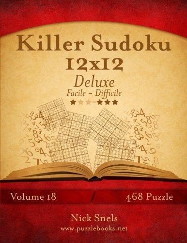 Killer Sudoku 12x12 Deluxe - Da Facile a Difficile - Volume 18 - 468 Puzzle (Italian Edition) pdf