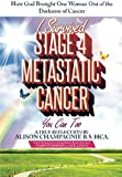 img - for I Survived Stage 4 Metastatic Cancer; You Can Too: How God Brought One Woman Out of the Darkness of Cancer book / textbook / text book