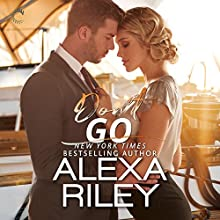 Don't Go: A For You Romance Audiobook by Alexa Riley Narrated by Alexander Cendese, Elizabeth Hart