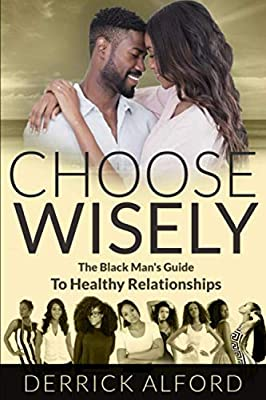 Choose Wisely: The Blackman's Guide To Healthy Relationships
