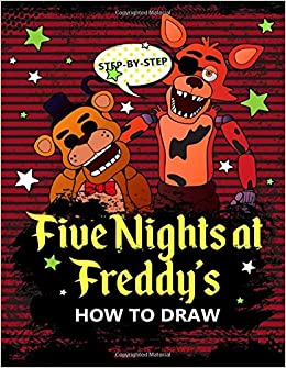 How To Draw Five Nights at Freddy's: Learn To Draw All Your Favorite