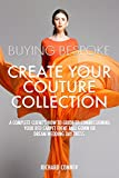 Buying Bespoke - Create Your Couture Collection: A Complete Client's How To Guide To Commissioning Your Red Carpet Event Ball Gown or Dream Wedding Day Dress.