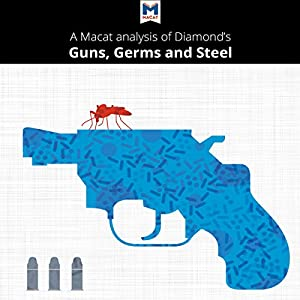 A Macat Analysis of Jared Diamond's Guns, Germs, and Steel Audiobook