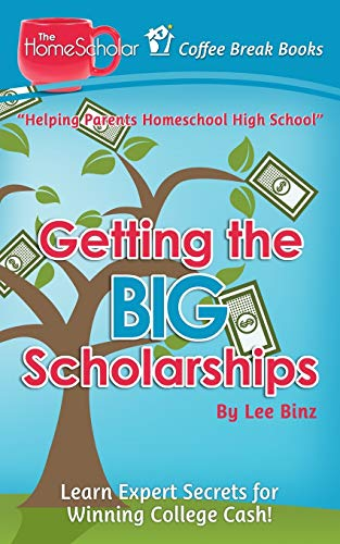 Getting the Big Scholarships: Learn Expert Secrets for Winning College Cash!