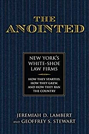 The Anointed: New York's White Shoe Law Firms―How They Started, How They Grew, and How They Ran the Country