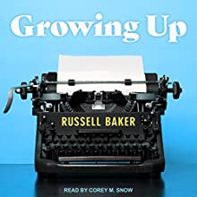 Growing Up Audiobook by Russell Baker Narrated by Corey M. Snow