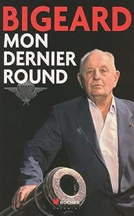 Mon dernier round par Général Marcel Bigeard