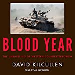 Blood Year: The Unraveling of Western Counterterrorism | David Kilcullen