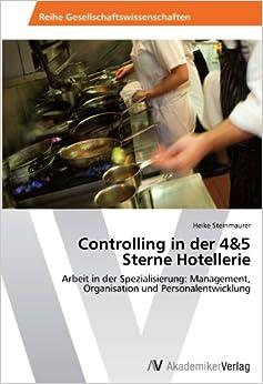 Controlling in der 4and5 Sterne Hotellerie: Arbeit in der Spezialisierung: Management, Organisation und Personalentwicklung