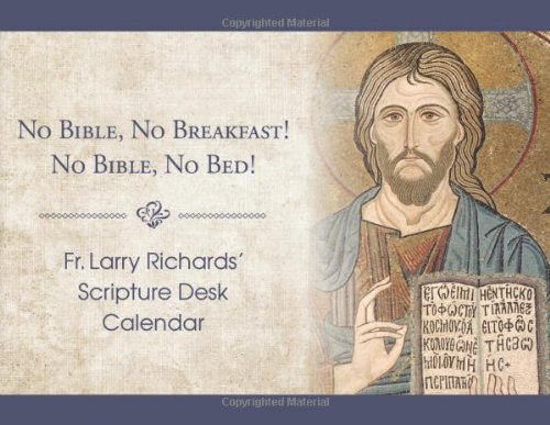 Fr. Larry Richards' Scripture Calendar: No Bible, No Breakfast; No Bible, No Bed ()
