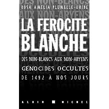 La Férocité blanche : Des non-blancs aux non-aryens, génocides occultés de 1942 à nos jours (Histoire t. 6065) (French Edition)