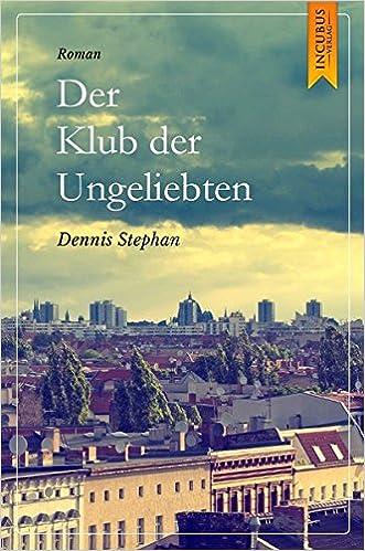 Dennis Stephan: Klub der Ungeliebten