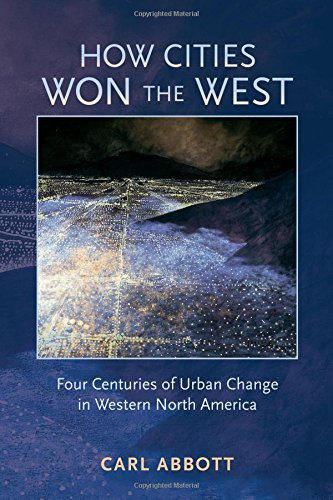 How Cities Won the West: Four Centuries of Urban Change in Western North America (Histories of the American Frontier Series)