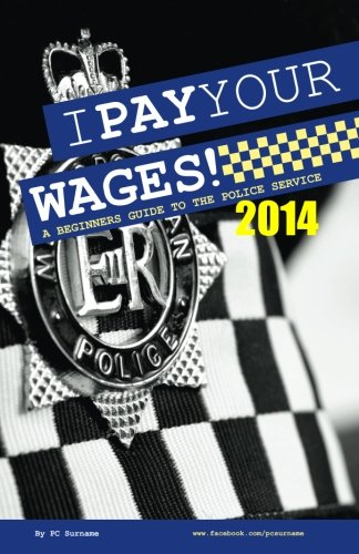 Download I Pay Your Wages! A Beginners Guide to the Police Service ebook