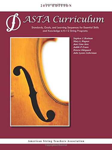 ASTA String Curriculum: Standards, Goals, and Learning Sequences for Essential Skills and Knowledge in K-12 String Programs