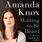 Waiting to Be Heard: A Memoir | Amanda Knox