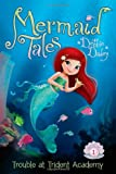 Trouble at Trident Academy (Mermaid Tales)