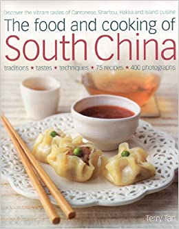 [The Food and Cooking of South China: Discover the Vibrant Flavours of Cantonese, Shantou, Hakka and Island Cuisine] [Author: Terry Tan] [October, 2008]