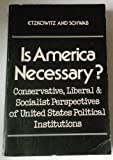 Is America Necessary? : Conservative, Liberal and Socialist Perspectives of U. S. Political Institutions, Etzkowitz, Henry and Schwab, Peter, 082990090X