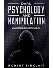 Dark Psychology and Manipulation: How to Analyze and Influencing People with Persuasion, Deception and Covert NLP. Brainwashing and Mind Control Techniques