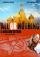 All or Nothing - A Moscow Detour