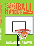 A Basketball Handbook, Donald H. Brown, 1425961908