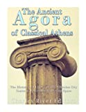 The Ancient Agora of Classical Athens: The History and Legacy of the Athenian Ci