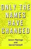 Only the Names Have Changed, Jason Macioge and David Katzoff, 0884279103