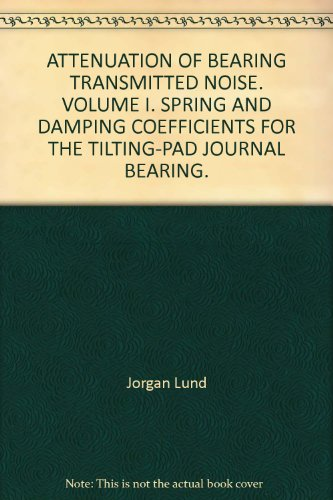 NG TRANSMITTED NOISE. VOLUME I. SPRING AND DAMPING COEFFICIENTS FOR THE TILTING-PAD JOURNAL BEARING. (Attenuation Pad)