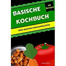 Basische Rezepte Buch: Basische Ernährung für Anfänger. Basisches Kochbuch inkl. über 50 basische Rezepte für Einsteiger!: inkl. Basische Lebensmittel Liste (German Edition)