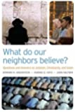 What Do Our Neighbors Believe?: Questions and Answers on Judaism, Christianity, and Islam