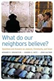 img - for What Do Our Neighbors Believe?: Questions and Answers on Judaism, Christianity, and Islam book / textbook / text book