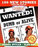 Wanted! Dumb or Alive: 100 New Stories from the Files of America's Dumbest Criminals