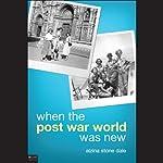When the Post War World Was New | Alzina Stone Dale