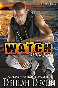 Watch Over Me: A Military Romance (Uncharted SEALs Book 1) by [Devlin, Delilah]