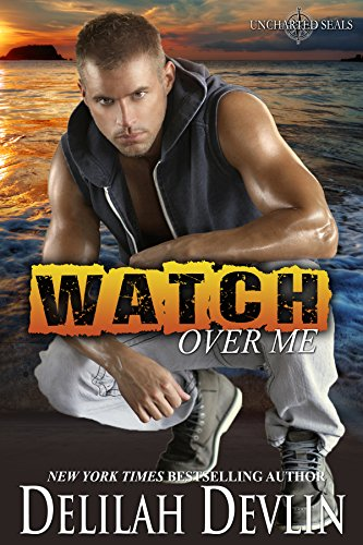 (Watch Over Me: A Military Romance (Uncharted SEALs Book 1))