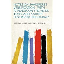Notes on Shakspere's Versification: With Appendix on the Verse Tests, and a Short Descriptiv Bibliografy