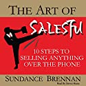The Art of SalesFu: 10 Steps to Selling Anything over the Phone Audiobook by Sundance Brennan Narrated by Steven Humes