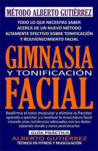 Gimnasia y Tonificación Facial: Reafirma el tono muscular y elimina la flacidez facial (Spanish
