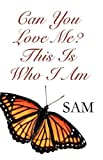 Can You Love Me? This Is Who I Am, Sam, 1448988020