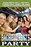 Weddings: Bachelorette Party - Hen Party Planning Ideas, Themes, and Games: A Guide Book For Bachelorette Party Inspirations (Weddings by Sam Siv) (Volume 13)