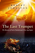The Last Trumpet: The Mystery of God Is Finished and a New Age Begins