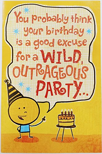 You probably thing your birthday is a good excuse for a Wild, Outrageous Party Funny Humor Greeting Card - Party Outrageous