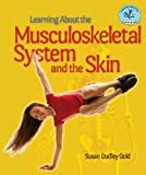 Learning about the Musculoskeletal System and the Skin, Susan Dudley Gold, 076604159X
