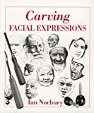 Carving Facial Expressions, Ian Norbury, 0941936430