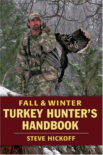 Fall Turkey - Fall & Winter Turkey Hunter's Handbook