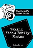 The Parents Pocket Guide: Taking Kids and Family Photos