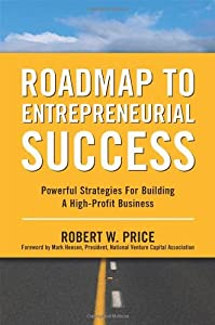 Roadmap to Entrepreneurial Success: Powerful Strategies for Building a High-Profit Business